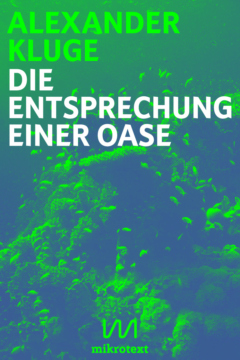 Alexander Kluge> Die Entsprechung einer OaseAlexander Kluge> Die Entsprechung einer Oase