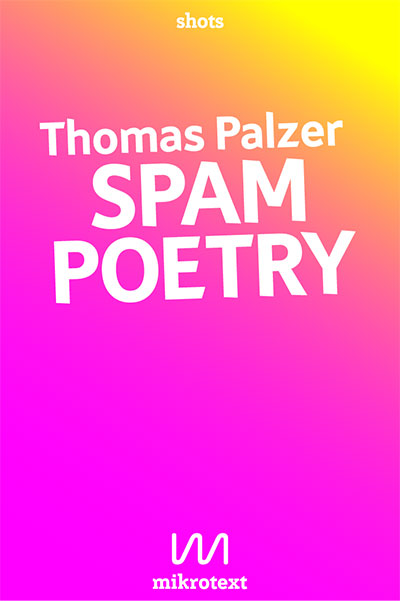 Thomas Palzer: Spam Poetry. Sex der Industrie für jeden