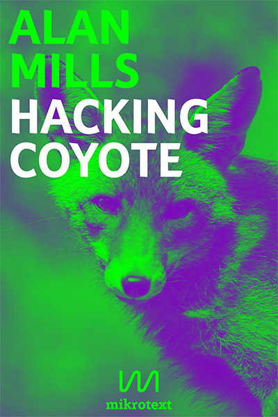 Alan Mills: Hacking Coyote. Tricks for Digital Resistance