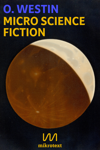O. Westin: Micro Science Fiction