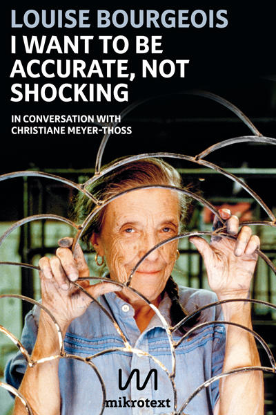 Louise Bourgeois: I want to be accurate, not shocking. In conversation with Christiane Meyer-Thoss
