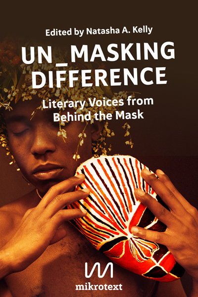 Un_Masking Difference. Literary Voices from Behind the Mask. Edited by Natasha A. Kelly